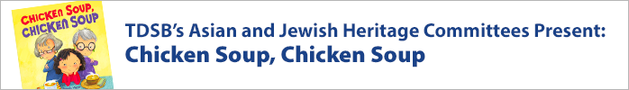 TDSB's Asian and Jewish Heritage Commitees Present: Chicken Soup, Chicken Soup